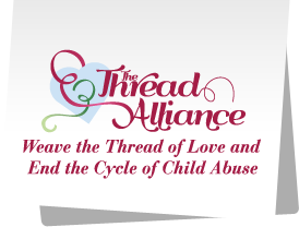 The Thread Alliance, Weave the Thread of Love and End the 					Cycle of Child Abuse.