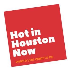 Hot in Houston Now.